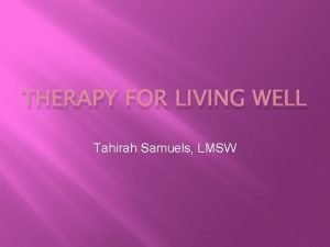 THERAPY FOR LIVING WELL Tahirah Samuels LMSW At