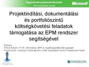 Nagyvllalati projektmenedzsment GTM szeminrium sorozat Projektindtsi dokumentlsi s
