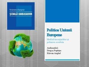 Politica Uniunii Europene Mediul nconjurtor i poluarea acestuia