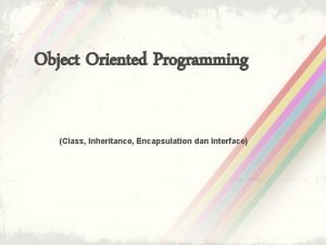 Object Oriented Programming Class Inheritance Encapsulation dan Interface