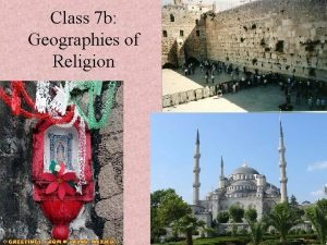 Class 7 b Geographies of Religion Religion and