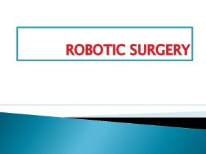 ROBOTIC SURGERY INTRODUCTION Robotassisted surgery is the latest