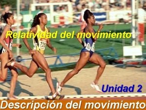 Relatividad del movimiento Unidad 2 Descripcin del movimiento