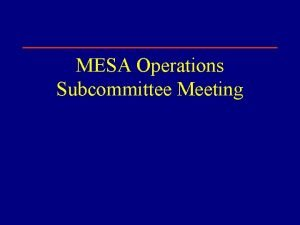 MESA Operations Subcommittee Meeting Operations Subcommittee Report 1