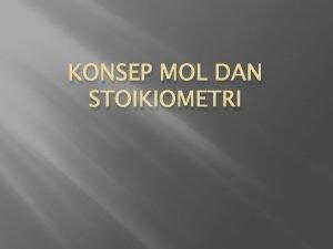 KONSEP MOL DAN STOIKIOMETRI Stoikiometri stoikiometri kata benda