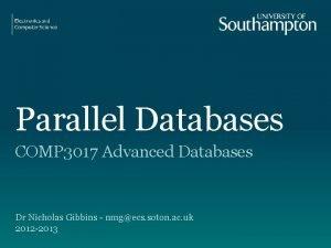 Parallel Databases COMP 3017 Advanced Databases Dr Nicholas