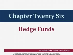 Chapter Twenty Six Hedge Funds INVESTMENTS BODIE KANE