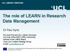 UCL LIBRARY SERVICES The role of LEARN in