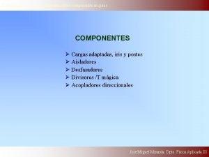 Electrodinmica Clasica Seminario sobre componentes en guas COMPONENTES