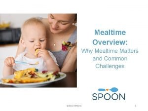 Mealtime Overview Why Mealtime Matters and Common Challenges