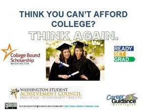 THINK YOU CANT AFFORD COLLEGE THINK AGAIN WHAT