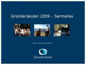 Grnderskolen 2009 Srmarka Mari Saua Svalastog Grnderskolen This