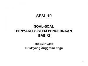 SESI 10 SOALSOAL PENYAKIT SISTEM PENCERNAAN BAB XI