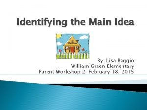 Identifying the Main Idea By Lisa Baggio William