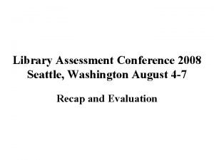 Library Assessment Conference 2008 Seattle Washington August 4