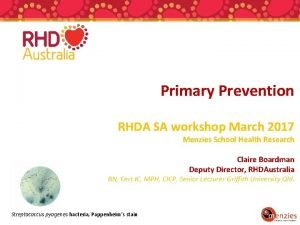 Primary Prevention RHDA SA workshop March 2017 Menzies