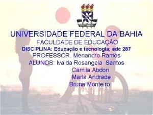 UNIVERSIDADE FEDERAL DA BAHIA FACULDADE DE EDUCAO DISCIPLINA