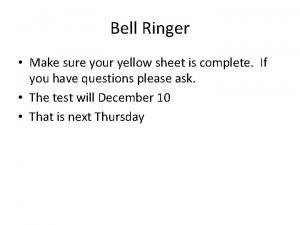 Bell Ringer Make sure your yellow sheet is