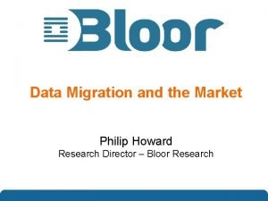 Data Migration and the Market Philip Howard Research