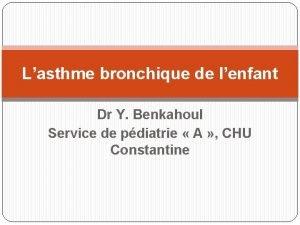 Lasthme bronchique de lenfant Dr Y Benkahoul Service