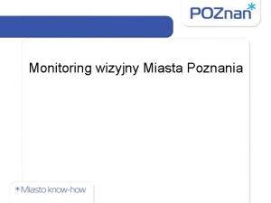 Monitoring wizyjny Miasta Poznania Struktura systemu Monitoringu w
