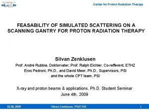 Center for Proton Radiation Therapy FEASABILITY OF SIMULATED