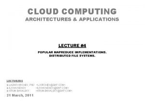 CLOUD COMPUTING ARCHITECTURES APPLICATIONS LECTURE 4 POPULAR MAPREDUCE