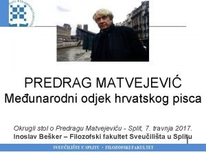 PREDRAG MATVEJEVI Meunarodni odjek hrvatskog pisca Okrugli stol