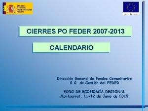CIERRES PO FEDER 2007 2013 CALENDARIO Direccin General