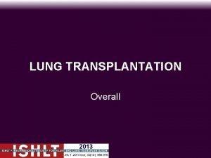 LUNG TRANSPLANTATION Overall 2013 JHLT 2013 Oct 3210