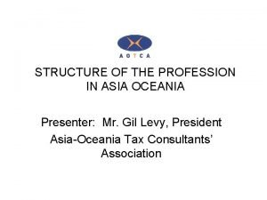 STRUCTURE OF THE PROFESSION IN ASIA OCEANIA Presenter