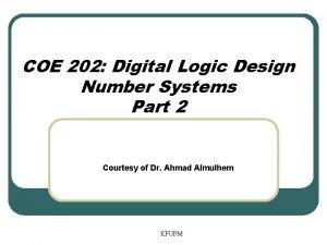 COE 202 Digital Logic Design Number Systems Part