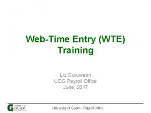 WebTime Entry WTE Training Liz Guruwaen UOG Payroll