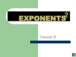 Exponents Tutorial 3 f An Exponent is a