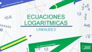 ECUACIONES LOGARITMICAS LINEALES 2 Aplicando la propiedad correspondiente