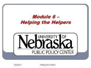 Module 6 Helping the Helpers Module 6 Helping