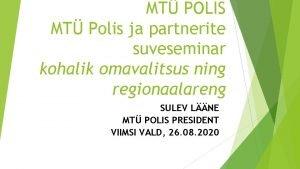 MT POLIS MT Polis ja partnerite suveseminar kohalik