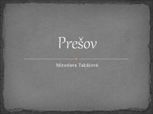 Preov Miroslava Takov Preov mesto v ktorom ijem