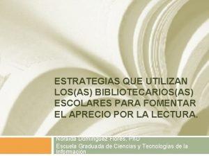 ESTRATEGIAS QUE UTILIZAN LOSAS BIBLIOTECARIOSAS ESCOLARES PARA FOMENTAR