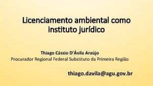 Licenciamento ambiental como instituto jurdico Thiago Cssio Dvila