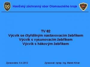 Hasisk zchrann sbor Olomouckho kraje TV 62 Vcvik