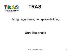 TRAS Tidlig registrering av sprkutvikling Unni Espenakk TRAS
