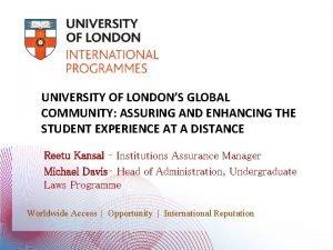 UNIVERSITY OF LONDONS GLOBAL COMMUNITY ASSURING AND ENHANCING