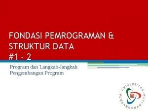 FONDASI PEMROGRAMAN STRUKTUR DATA 1 2 Program dan
