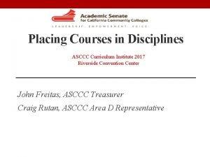 Placing Courses in Disciplines ASCCC Curriculum Institute 2017