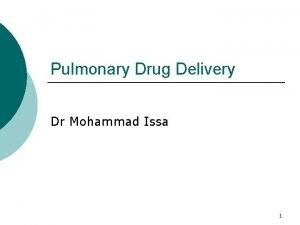 Pulmonary Drug Delivery Dr Mohammad Issa 1 Pulmonary