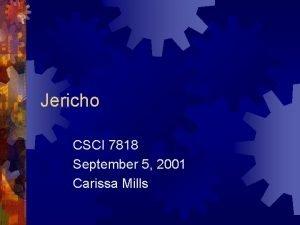 Jericho CSCI 7818 September 5 2001 Carissa Mills