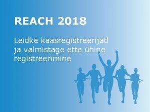 REACH 2018 Leidke kaasregistreerijad ja valmistage ette hine