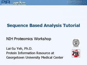 Sequence Based Analysis Tutorial NIH Proteomics Workshop LaiSu