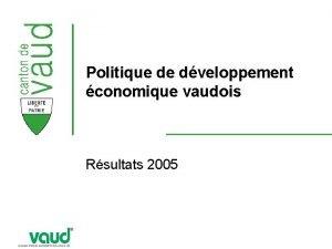 Politique de dveloppement conomique vaudois Rsultats 2005 Missions